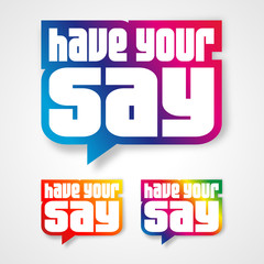 Have your say! - Speech bubble