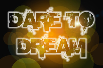 Dare To Dream Concept