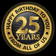 25 years happy birthday to you from all of us gold label,vector