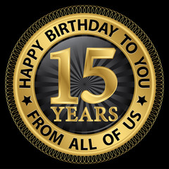15 years happy birthday to you from all of us gold label,vector