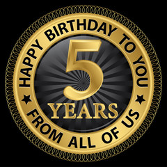 5 years happy birthday to you from all of us gold label,vector i