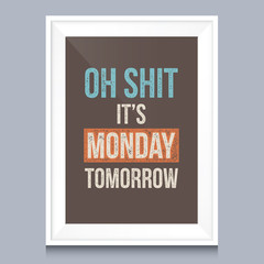 Quotes poster. Oh shit, it is monday tomorrow.