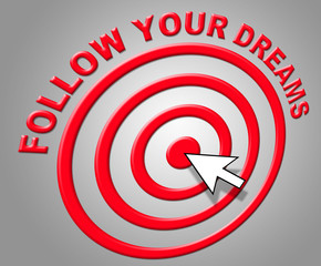 Follow Your Dreams Means Plans Plan And Daydreamer