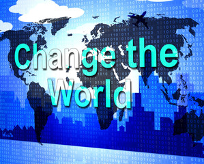 Change The World Represents Reform Reforms And Revise