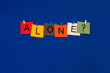 Alone ..? Sign for healthcare, medical fitness and mental health poster