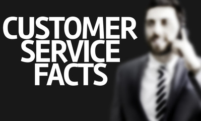 Business man with the text Customer Service Facts