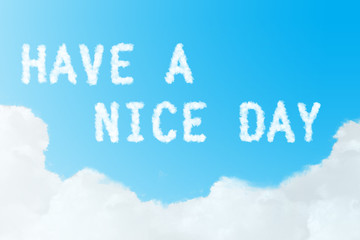 have a nice day message created from clouds on blue sky