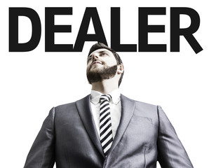 Business man with the text Dealer in a concept image