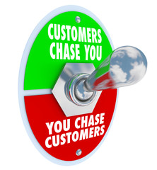 Customers Chase You Toggle Switch Marketing Advertising Demand