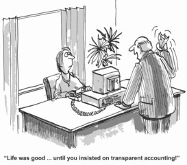 """... until you insisted on transparent accounting."""
