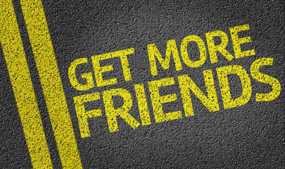 Get More Friends written on the road