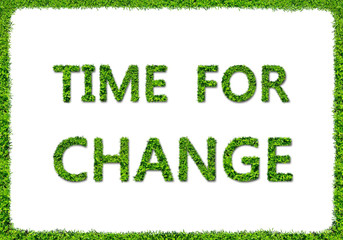TIME FOR CHANGE - green grass concept