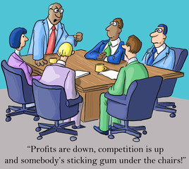 """Profits are down, competition is up... gum under chairs!"""