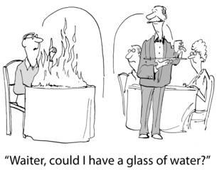 """Waiter, could I have a glass of water?"""
