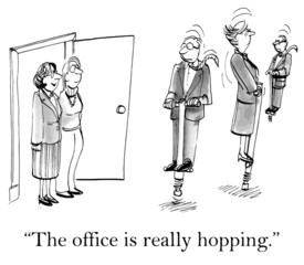 """The office is really hopping."""