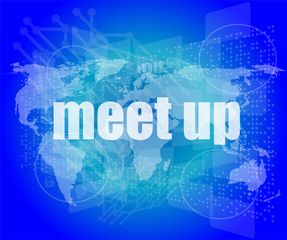 meet up words on digital touch screen, business concept