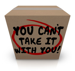 You Can't Take It With You Words Cardboard Box Share Donate