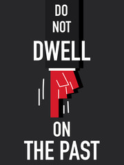 Word DO NOT DWELL ON THE PAST vector illustration