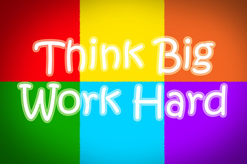 Think Big Work Hard Concept