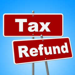 Tax Refund Signs Represents Restitution Taxpayer And Reimburse