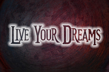 Live Your Dreams Concept