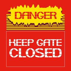 Danger.Keep gate closed