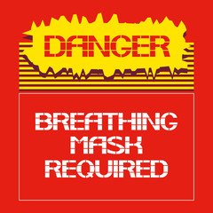 Danger.Breathing mask required