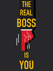 Word THE REAL BOSS IS YOU