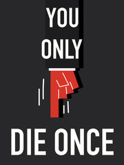 Word YOU ONLY DIE ONCE