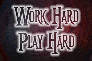 Work Hard Play Hard Concept