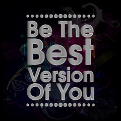 Be The Best Version Of You Vector Motivation Quote