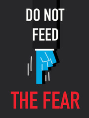 Word DO NOT FEED THE FEAR