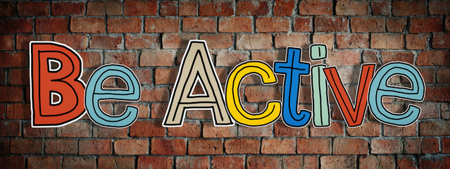 Be Active Word and Brick Wall in the Back