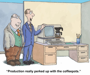 """""""Production really perked up with the coffeepots."""""""