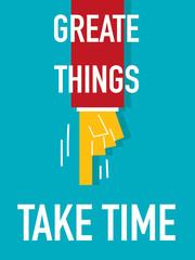 Word GREATE THINGS TAKE TIME
