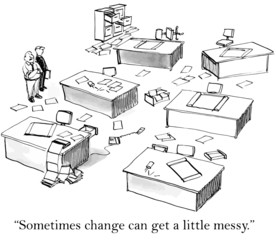 """Sometimes change can get a little messy."""
