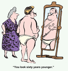 """You look sixty years younger."""