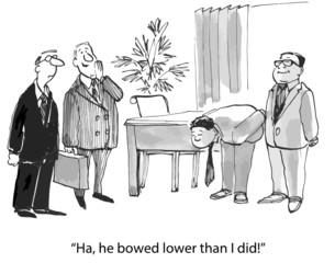 """Ha, he bowed lower than I did."""