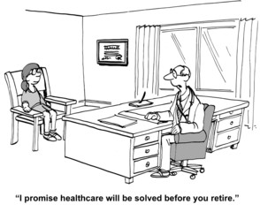 """i promise healthcare will be resolved before you retire."""