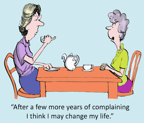 """...more years of complaining I think I may change m life."""