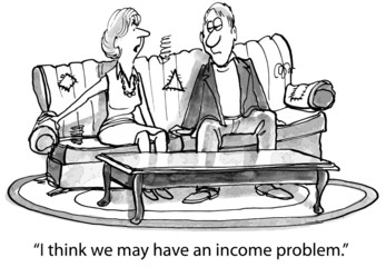 """I think we may have an income problem."""
