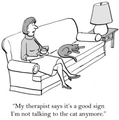 """""""... it's a good sign I'm not talking to the cat anymore."""""""