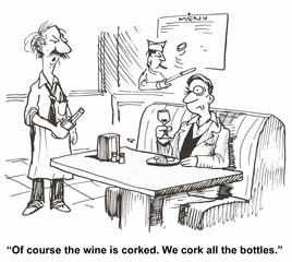 """""""Of course the wine is corked.  We cork all the wine."""""""