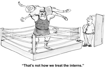 """That's not how we treat the interns."""