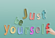 Just be yourself - 73261375