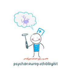 psychoneuropathologist  holds a hammer and thinks of nerve cells