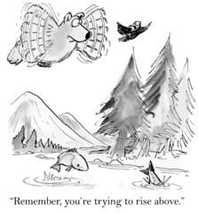 """Remember, you're trying to rise above."""