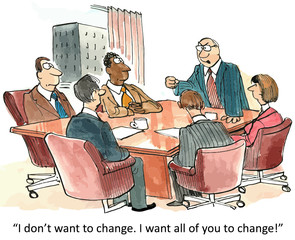 """""""I don't want to change.  I want all of you to change!"""""""