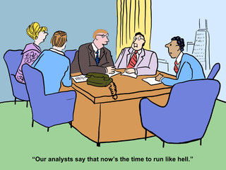 """""""Our analysts say that now's the time to run like hell."""""""