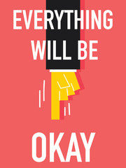 Word EVERYTHING WILL BE OKAY
